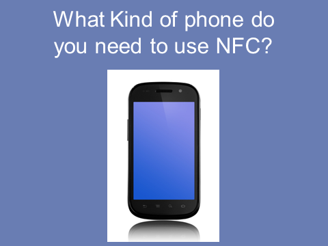 What kind of phone do you need to use NFC?