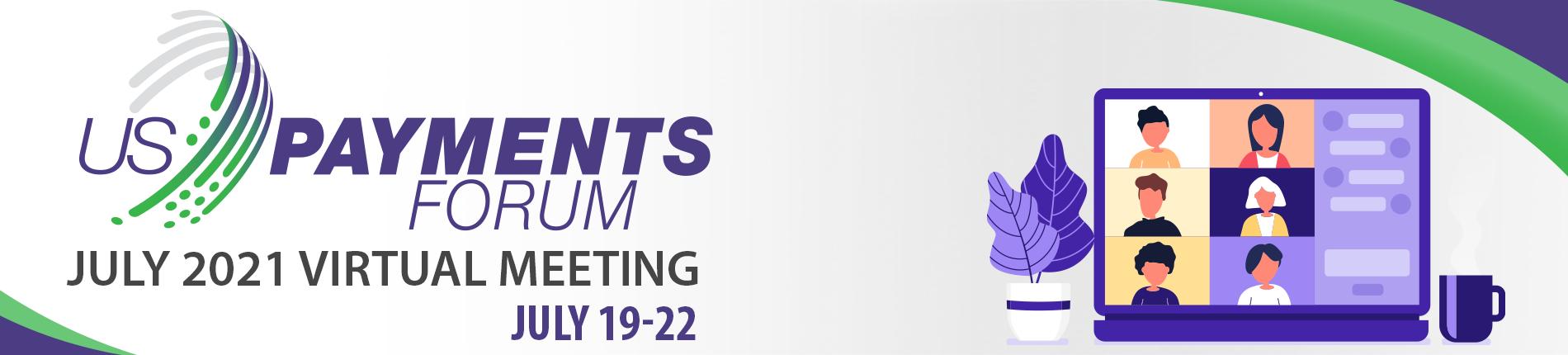 July 2021 U.S. Payments Forum Virtual Meeting